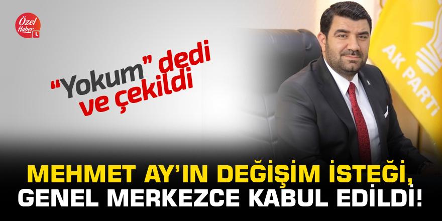 Mehmet Ay'ın değişim isteği, genel merkezce kabul edildi