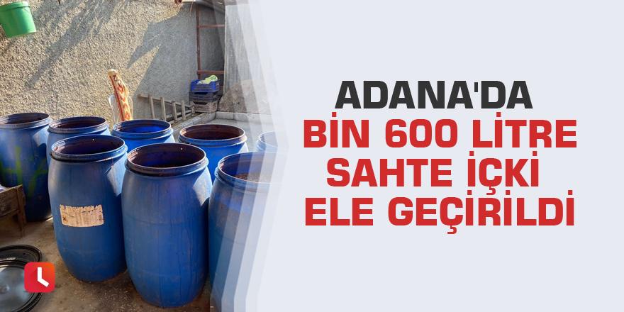 Adana'da bin 600 litre sahte içki ele geçirildi