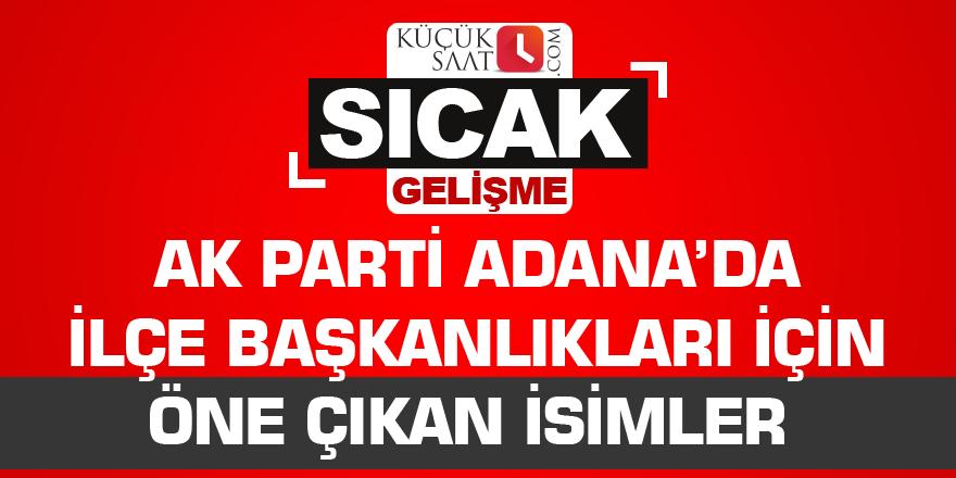 AK Parti'de ilçe başkanlıkları için öne çıkan isimler