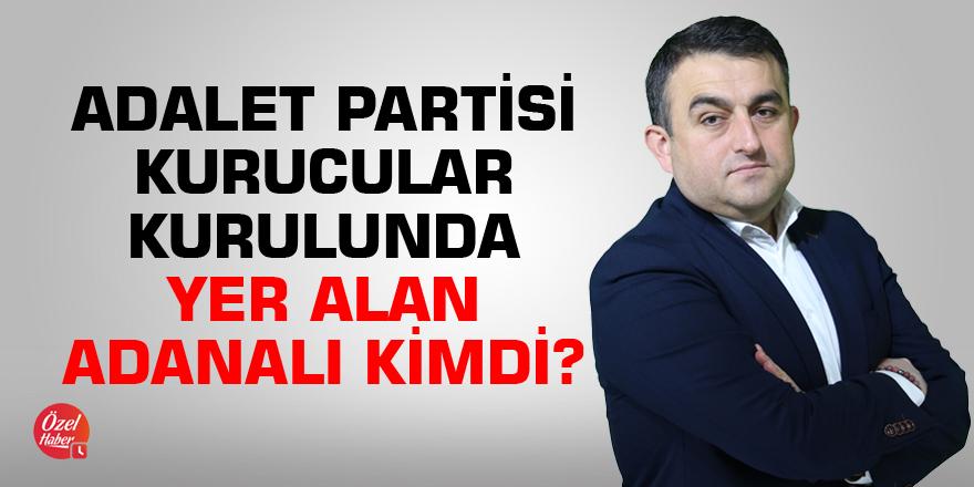 Adalet Partisi Kurucular Kurulunda yer alan Adanalı kimdi?