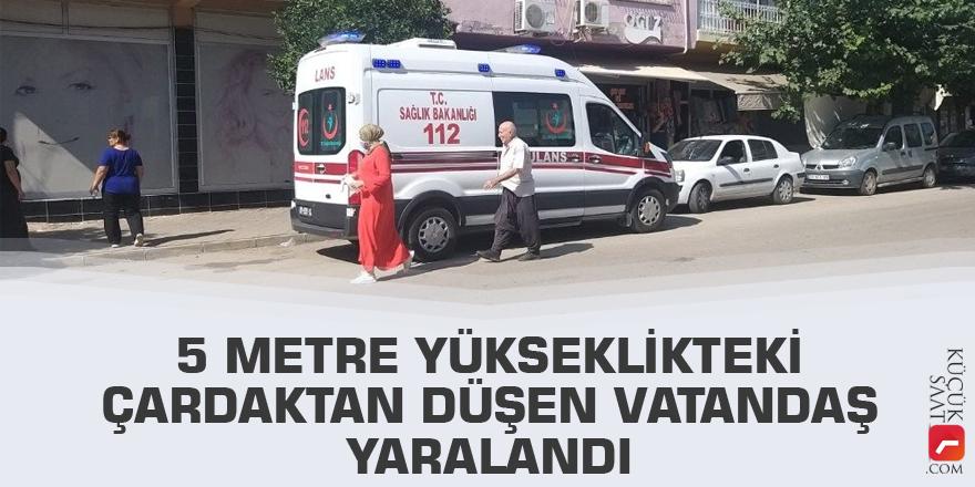 5 metre yükseklikteki çardaktan düşen vatandaş yaralandı