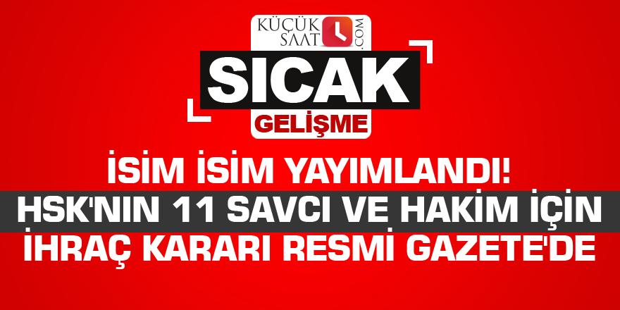 İsim isim yayımlandı! HSK'nın 11 savcı ve hakim için ihraç kararı Resmi Gazete'de