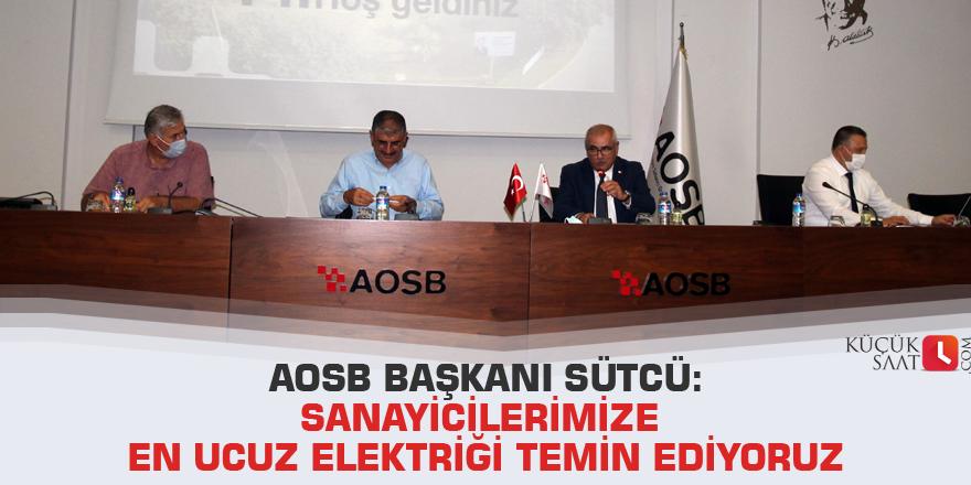 AOSB Başkanı Sütcü: Sanayicilerimize en ucuz elektriği temin ediyoruz