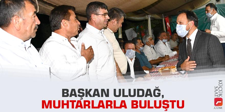 Başkan Uludağ, muhtarlarla buluştu