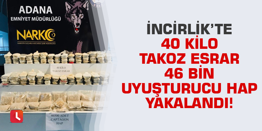 İncirlik'te 40 kilo takoz esrar 46 bin uyuşturucu hap yakalandı!