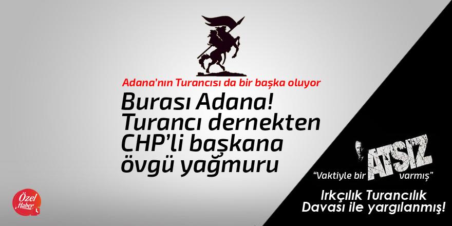Burası Adana , Turancı dernekten CHP'li başkana övgü yağmuru