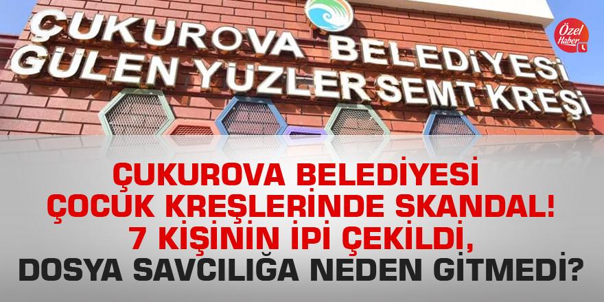 Çukurova Belediyesi çocuk kreşlerinde skandal! 7 kişinin ipi çekildi, dosya savcılığa neden gitmedi?