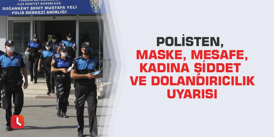 Polisten, maske, mesafe, kadına şiddet ve dolandırıcılık uyarısı
