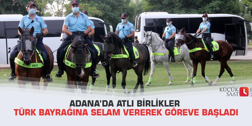 Adana'da atlı birlikler Türk Bayrağına selam vererek göreve başladı