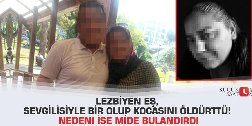 Lezbiyen eş, sevgilisiyle bir olup kocasını öldürttü! Nedeni ise mide bulandırdı