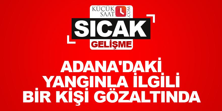 Adana'daki yangınla ilgili bir kişi gözaltında