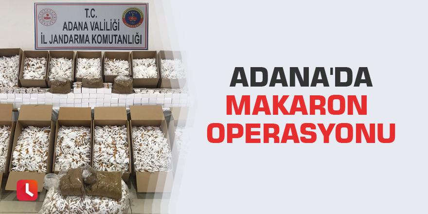 Adana'da makaron operasyonu