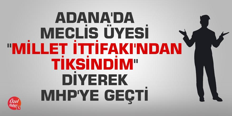 """Adana'da meclis üyesi """"Millet İttifakı'ndan tiksindim"""" diyerek MHP'ye geçti"""