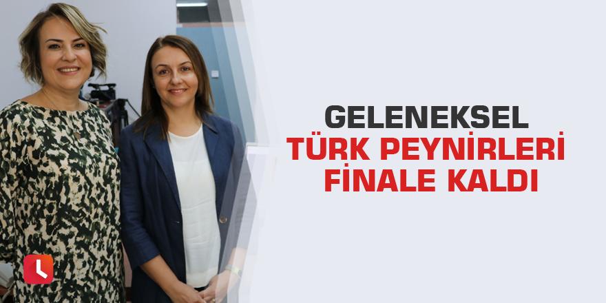 Geleneksel Türk peynirleri finale kaldı