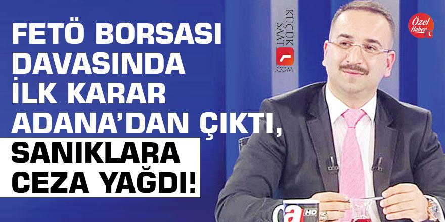 FETÖ Borsası davasında ilk karar Adana'dan çıktı, sanıklara ceza yağdı!