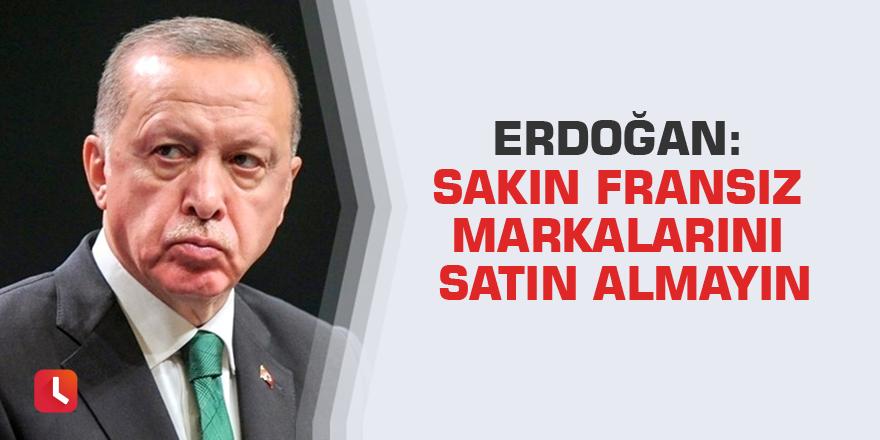 Erdoğan: Sakın Fransız markalarını satın almayın