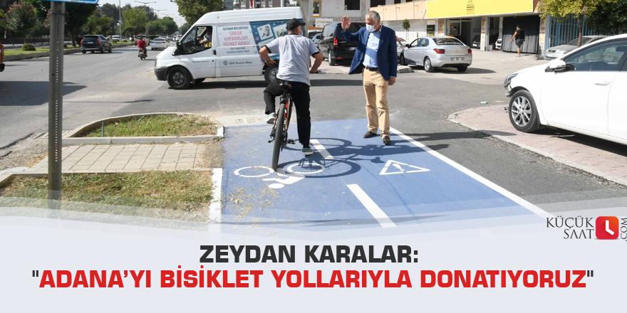 """Zeydan Karalar: """"Adana'yı bisiklet yollarıyla donatıyoruz"""""""