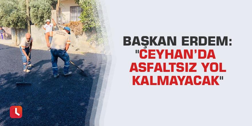 """Başkan Erdem: """"Ceyhan'da asfaltsız yol kalmayacak"""""""