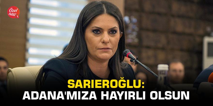 Sarıeroğlu: Adana'mıza hayırlı olsun