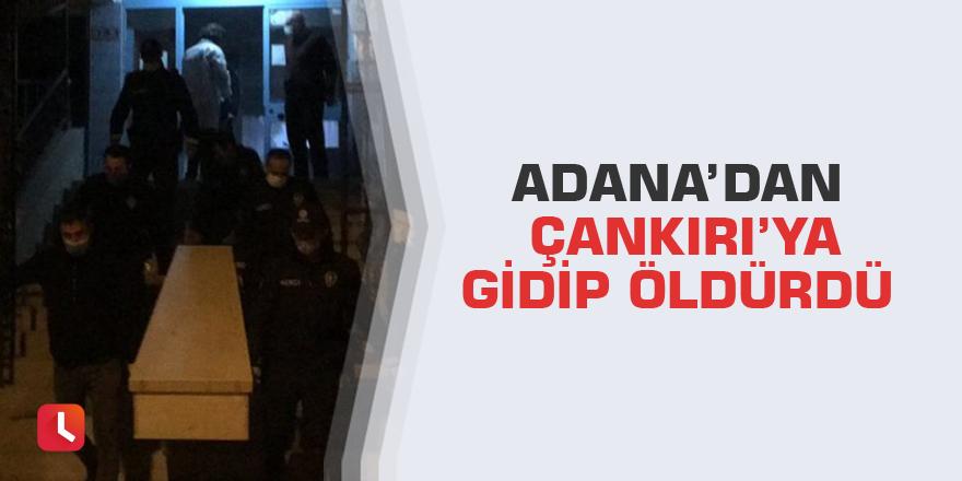 Adana'dan Çankırı'ya gidip öldürdü