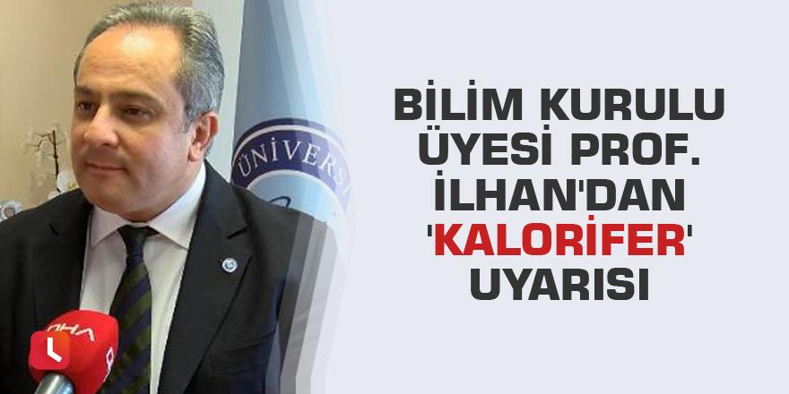 Bilim Kurulu üyesi Prof. İlhan'dan 'kalorifer' uyarısı
