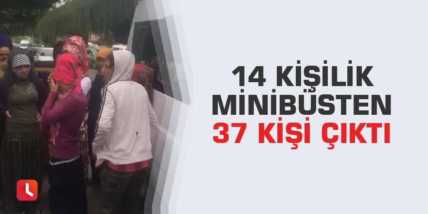 14 kişilik minibüsten 37 kişi çıktı