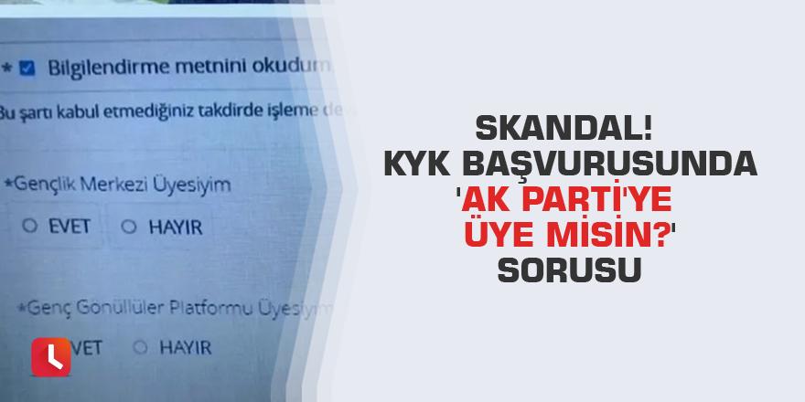 Skandal! KYK başvurusunda 'AK Parti'ye üye misin?' sorusu