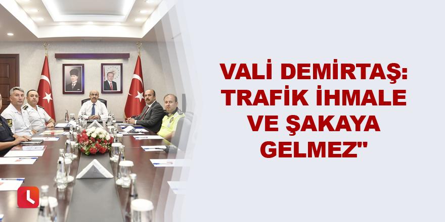 Vali Demirtaş: Trafik ihmale ve şakaya gelmez