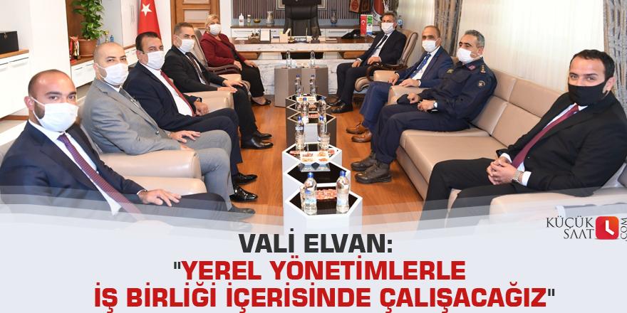 """Vali Elvan: """"Yerel yönetimlerle iş birliği içerisinde çalışacağız"""""""
