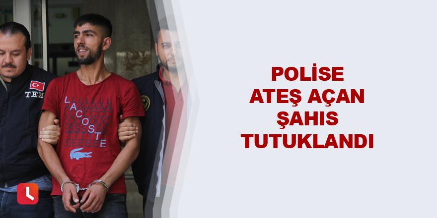 Polise ateş açan şahıs tutuklandı