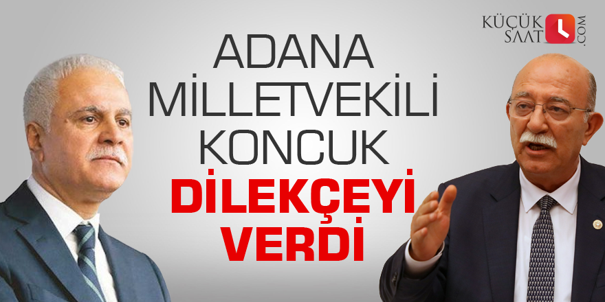 Adana Milletvekili Koncuk dilekçeyi verdi