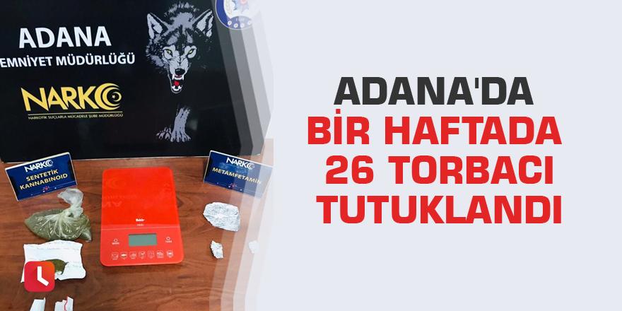 Adana'da bir haftada 26 torbacı tutuklandı