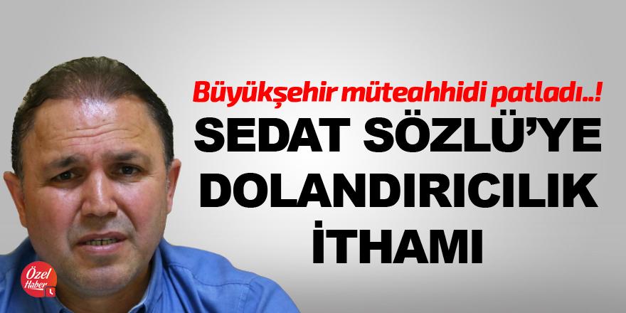 Sedat sözlü'ye dolandırıcılık ithamı