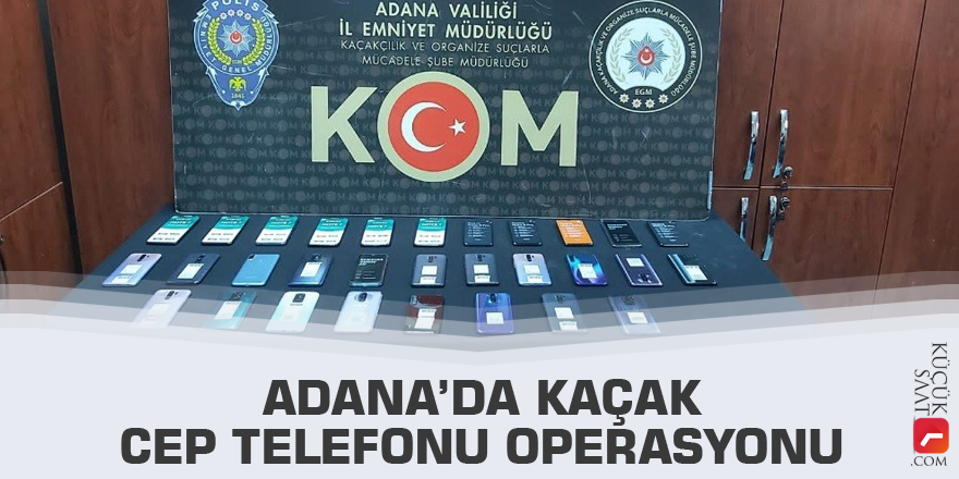 Adana'da kaçak cep telefonu operasyonu