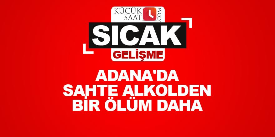 Adana'da sahte alkolden bir ölüm daha