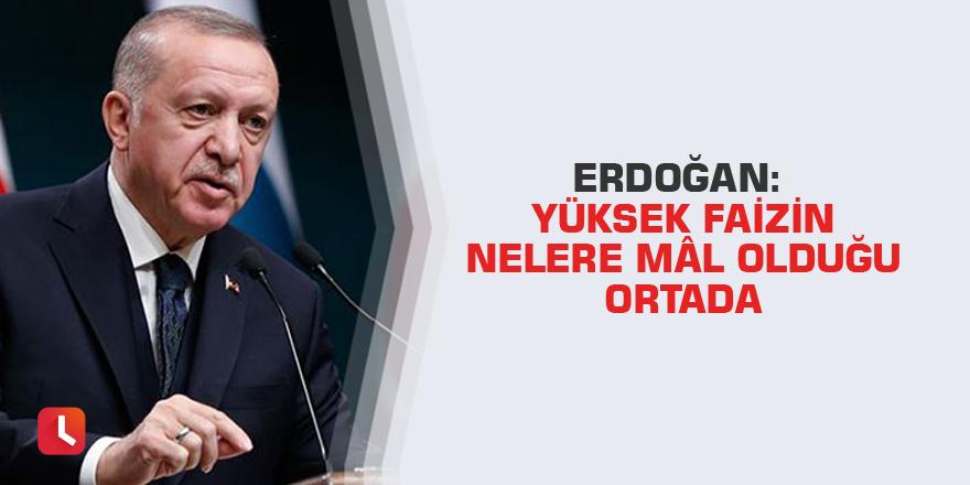Erdoğan: Yüksek faizin nelere mâl olduğu ortada