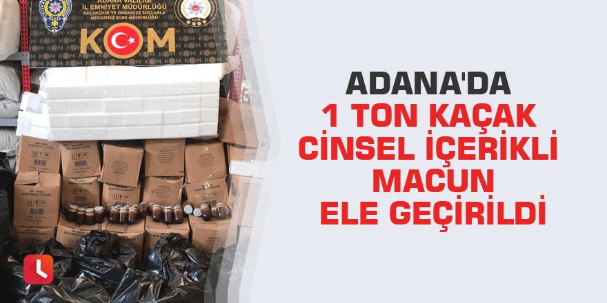 Adana'da 1 ton kaçak cinsel içerikli macun ele geçirildi