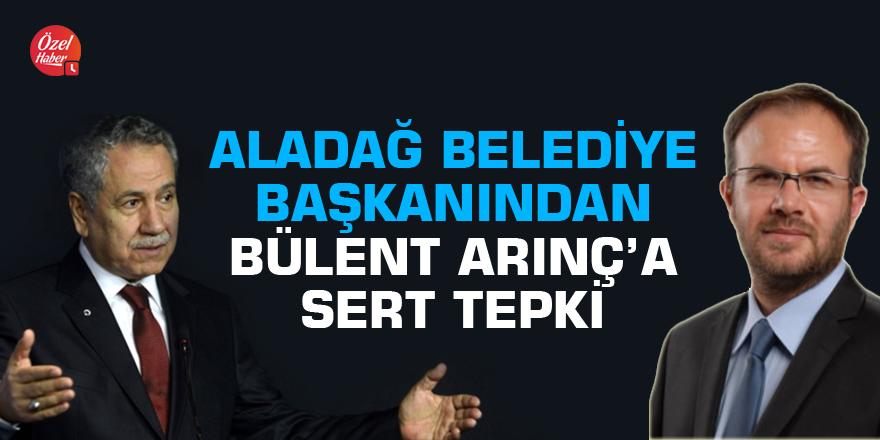 Aladağ Belediye Başkanından Bülent Arınç'a sert tepki