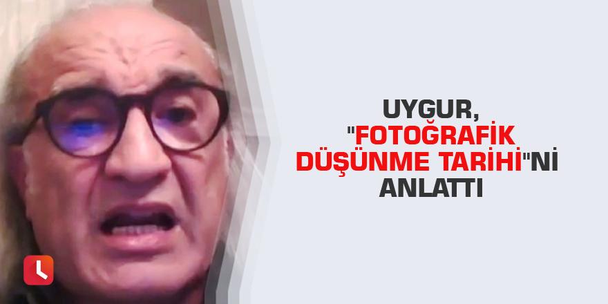 """Uygur, """"Fotoğrafik Düşünme Tarihi""""ni anlattı"""