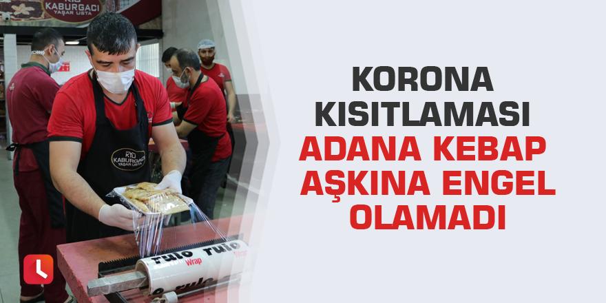 Korona kısıtlaması Adana Kebap aşkına engel olamadı