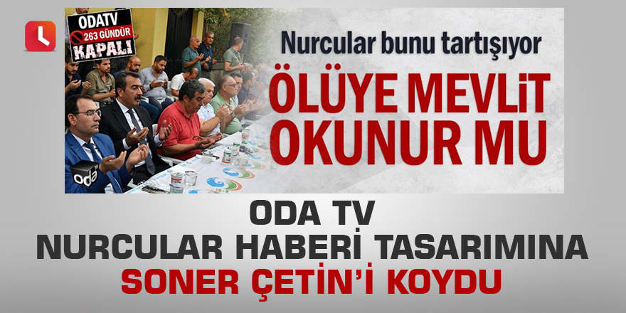 Oda TV nurcular haberinin görseline Soner Çetin'i koydu