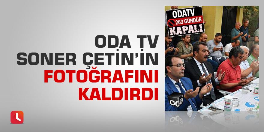 Oda TV Soner Çetin'in fotoğrafını kaldırdı