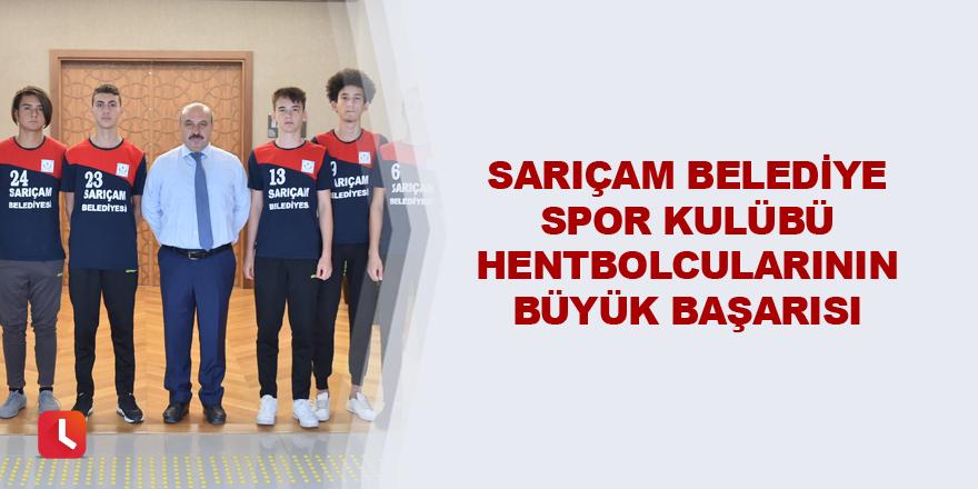 Sarıçam Belediye Spor Kulübü hentbolcularının büyük başarısı