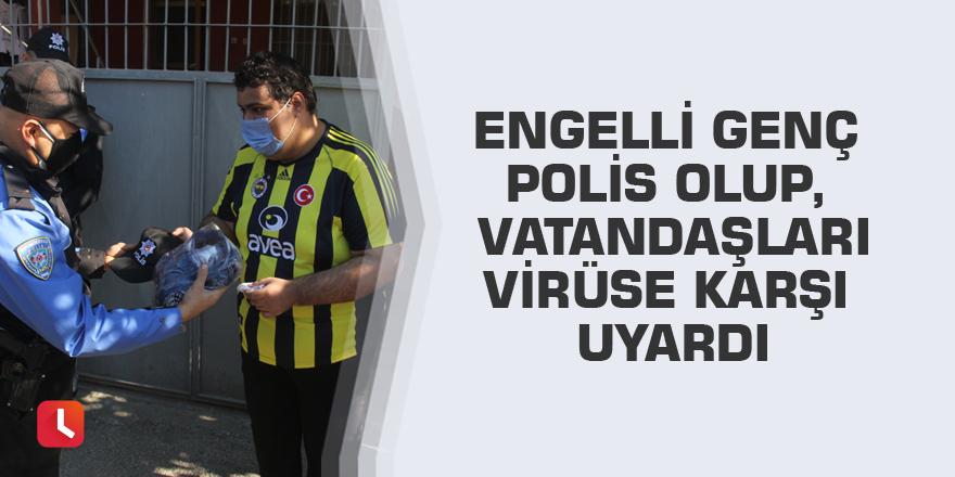 Engelli genç polis olup, vatandaşları virüse karşı uyardı