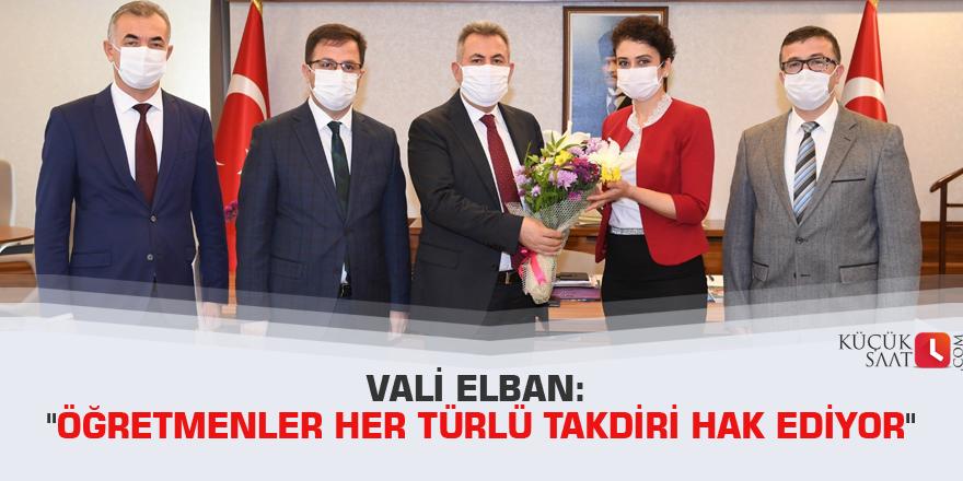 """Vali Elban: """"Öğretmenler her türlü takdiri hak ediyor"""""""