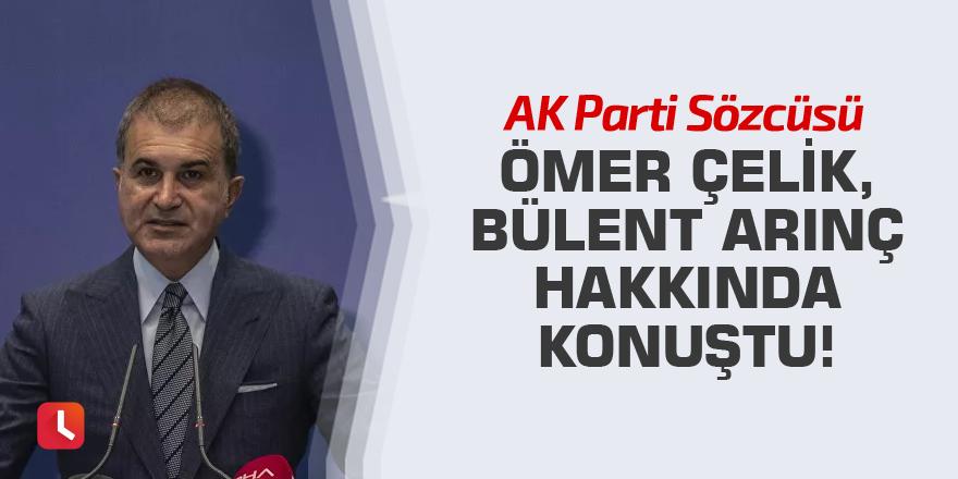 AK Parti Sözcüsü Ömer Çelik, Bülent Arınç hakkında konuştu!