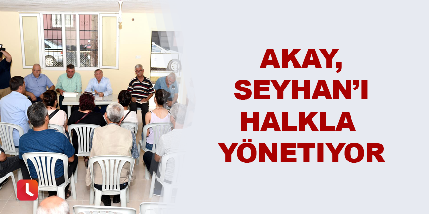 Akay, Seyhan'ı halkla yönetiyor