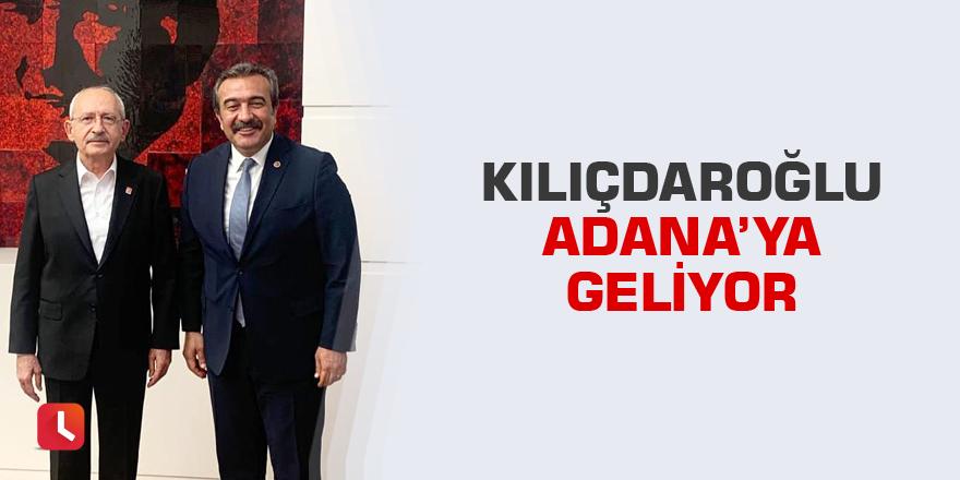 Kılıçdaroğlu Adana'ya geliyor