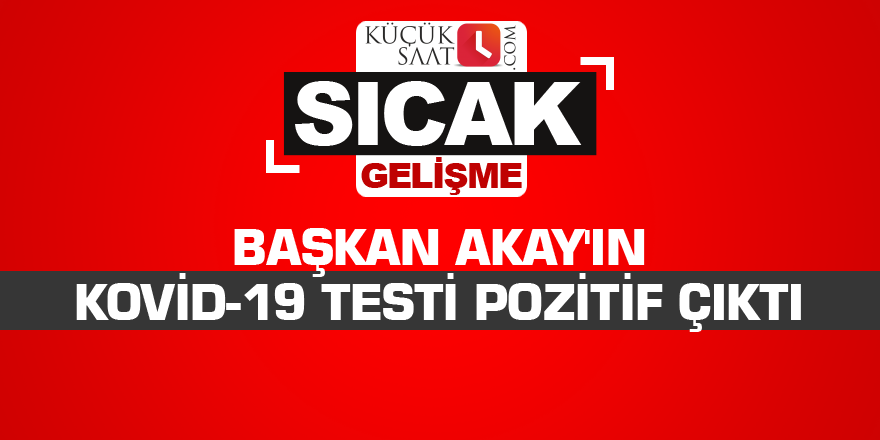 Başkan Akay'ın Kovid-19 testi pozitif çıktı