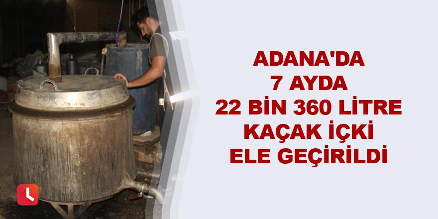 Adana'da 22 bin 360 litre kaçak içki ele geçirildi